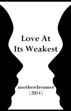 Love at its Weakest [Completed] by anotherdreamer