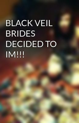 BLACK VEIL BRIDES DECIDED TO IM!!!