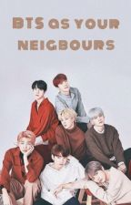 BTS as your neigbours. by user25627314