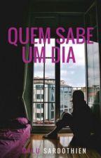 Quem sabe um dia by MaluArcheron12