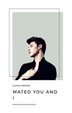 Alpha Series: Mated You and I(on-going) by PineappleChunkiness
