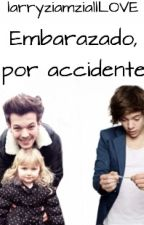 embarazado, por accidente ( larry stylinson ) by larryziamziallLOVE