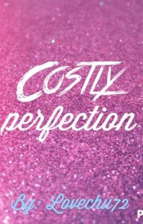 Costly Perfection by Lovechu72