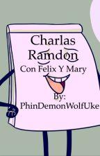 Charlas Random (Con Félix y Mary) by PhinDemonWolfUke