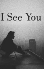 I See You. by loversLANEE