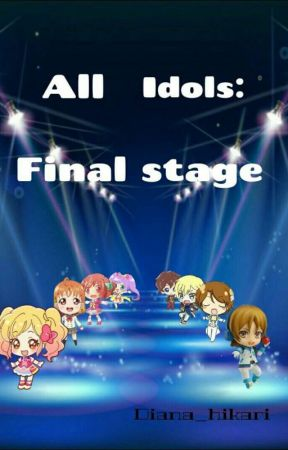 All idols: Final stage (Crossover)  by Diana_hikari