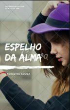 ESPELHO DA ALMA . by JackelineSousa7