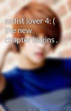 sadist lover 4: ( the new chapter begins . by CrystalishaLoveU21
