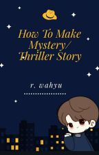 How To Make Mistery/Thriller Story [Completed] by rachmahwahyu