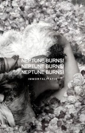NEPTUNE BURNS by juliet_dies