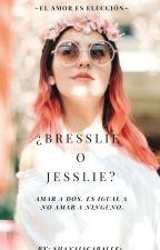 ¿Bresslie o Jesslie? by shanaiacaballe1