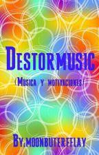 Destormusic (Música y Motivaciones) by moonbuterfflay