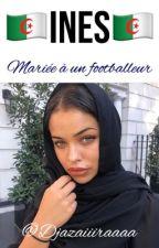 Marié à un Footballeur⚽   il A Marqué Dans Mon Coeur❤  by ALGEREINEDZ