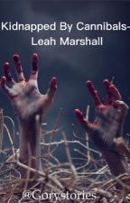 Kidnapped By Cannibals- Leah Marshall by gorystories