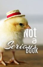 Not a Serious Book by -slightlyhysterical-