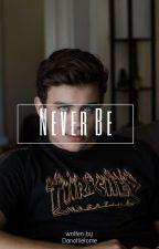 Never Be //ZAKOŃCZONE// by idontknowanhthing