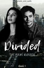 Divided // The Death Cure [Book 3] by moviehead_always4