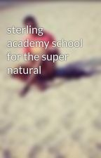 sterling academy school for the super natural by PrinceOfCats