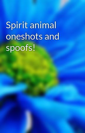 Spirit animal oneshots and spoofs! by milanna93