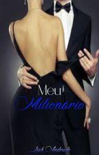 Meu milionário by LadyLiahAndrade