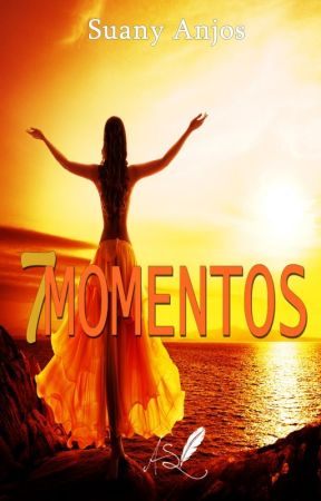7 Momentos by SuanyAnjos