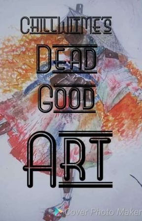 Chillwitme's Dead Good Art by Chillwitme