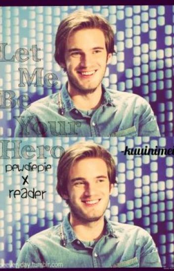 Let Me Be Your Hero -PewDiePie x Reader-