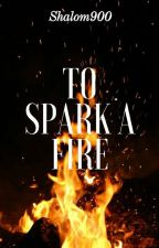 To Spark a Fire by Shalom900
