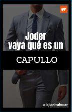 JODER, Vaya que es un CAPULLO [Corrigiendo] by LaJessicaLunar