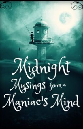 Midnight Musings from a Maniac's Mind by rrwarrier