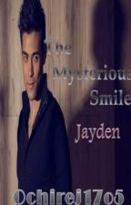 The Myterious Smile: Jayden│COMPLETE│ by ochirej17o5