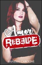 Amor Rebelde by VanessaCarolineSL