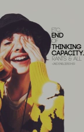 etc: end of thinking capacity. || rants & all by -jaedenslieberher