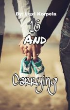 16 and Carrying by LexiKay2004