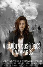 A garota dos Lobos e Vampiros by katiucia_Branco