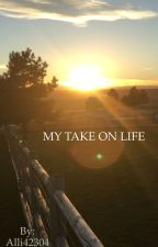 My Take on Life by istanthomasstanley