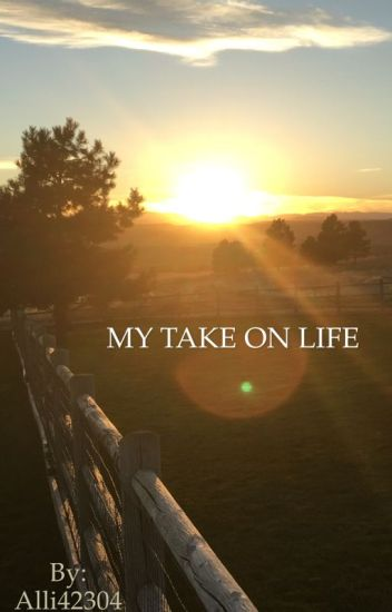 My Take on Life