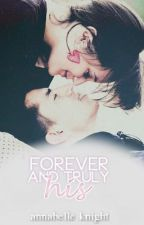 Forever and Truly His (on hold) by Annabelle_knight