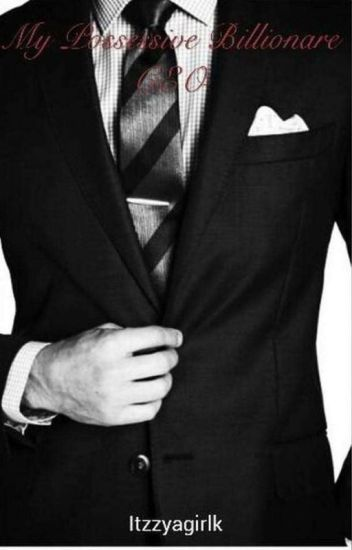 My Possessive Billionaire CEO (18+) {Completed} - 🌹K