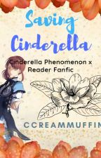 Saving Cinderella (Cinderella Phenomenon Fanfic) by CcreamMuffins