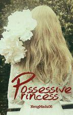 Possessive Princess by NengMadu06
