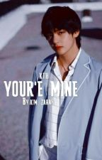 ~TAEHYUNG FF~You're Mine ~BOOK 1~ by kim_zarah