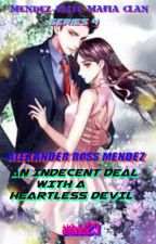 ALEXANDER ROSS MENDEZ(An Indecent Deal with a Heartless Devil) by akialei23