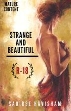 Strange & Beautiful [ R-18 ] by SaoirseHavisham