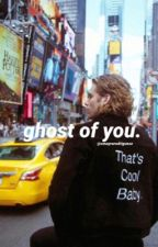 ghost of you. // luke hemmings au by omayrarodriguezz
