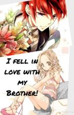 I Fell in Love with my Brother! (Rewritten) by DaisySmilezz