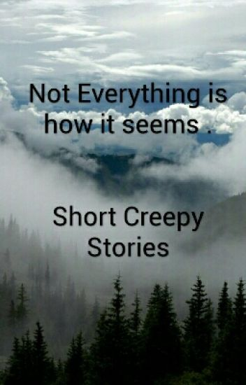 Not Everything Is How It Seems - Short Creepy Stories - lia