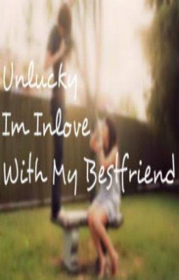 Unlucky Im Inlove With My Bestfriend (UIIWMB1)