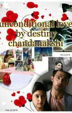 unconditional love by destiny. by chandanakshi