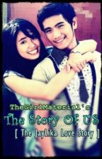 The Story Of US [ The JayLika Love Story ] by TheGirlMaterial